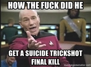 Captain Picard - HOW THE FUCK DID HE  GET A SUICIDE TRICKSHOT FINAL KILL