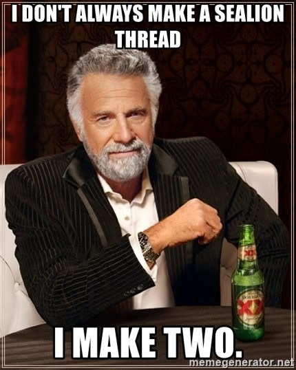 The Most Interesting Man In The World - I don't always make a Sealion Thread I make two.