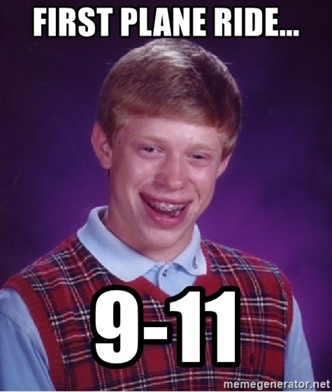 Bad Luck Brian - FIRST PLANE RIDE... 9-11