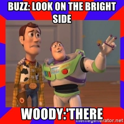 Everywhere - BUZZ: LOOK ON THE BRIGHT SIDE WOODY:'THERE
