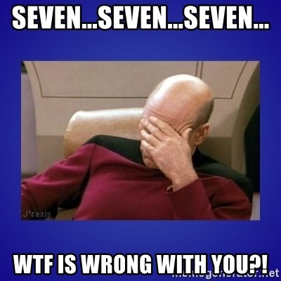 Picard facepalm  - seven...seven...seven... wtf is wrong with you?!