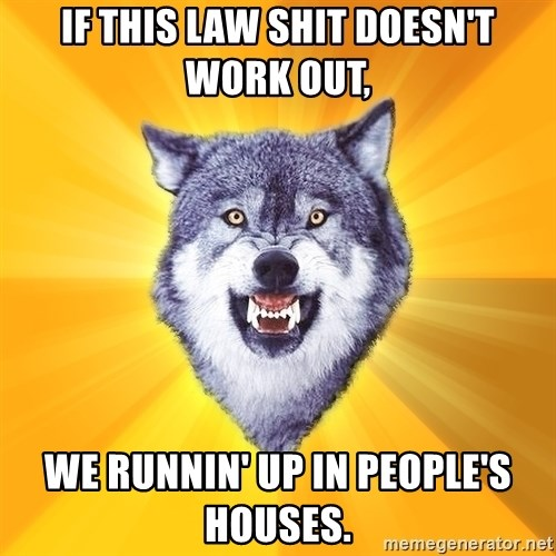 Courage Wolf - IF THIS LAW SHIT DOESN'T WORK OUT, WE RUNNIN' UP IN PEOPLE'S HOUSES.