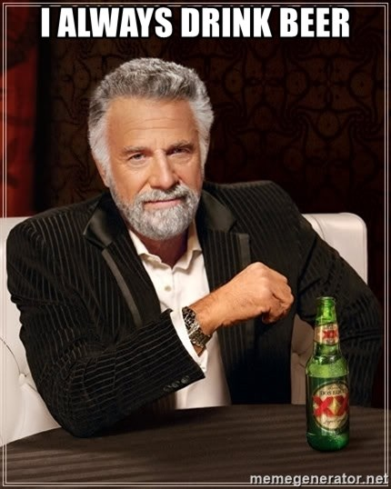 The Most Interesting Man In The World - i always drink beer