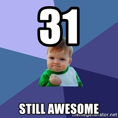 Success Kid - 31 STILL AWESOME