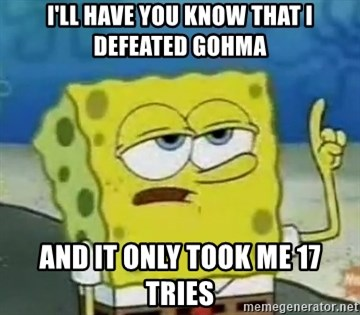 Tough Spongebob - I'll have you know that I defeated gohma and it only took me 17 tries