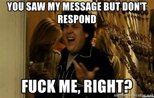 Fuck me right - you saw my message but don't respond Fuck me, Right?