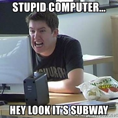 Angry Gary - stupid computer... hey look it's SUBWAY