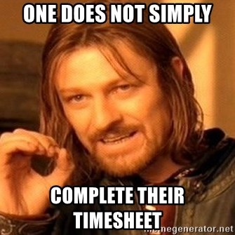 One Does Not Simply - One Does Not Simply Complete Their        TimeSheet