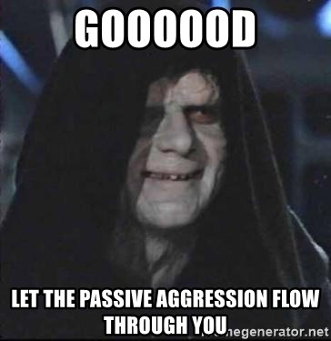 darth sidious mun - Goooood Let The Passive aggression flow through you