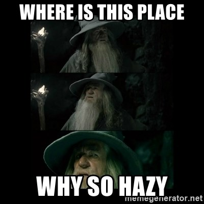 Confused Gandalf - Where is this place why so hazy