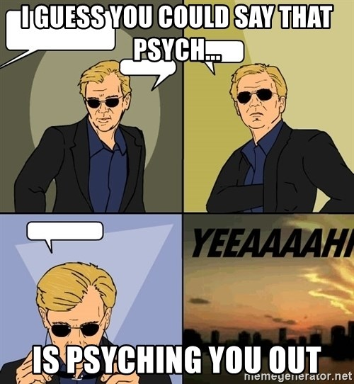 Csi 4pane - I guess you could say that psych... Is psyching you out