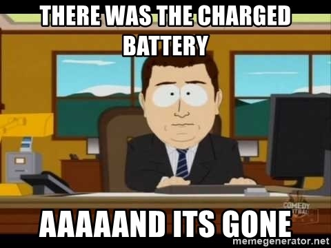 Aand Its Gone - There was the charged battery Aaaaand its gone