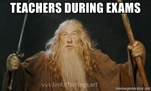 You shall not pass - Teachers during exams