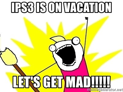 X ALL THE THINGS - IPS3 IS ON VACATION LET'S GET MAD!!!!!