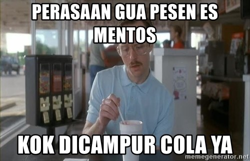 so i guess you could say things are getting pretty serious - perasaan gua pesen es mentos kok dicampur cola ya