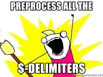 X ALL THE THINGS - PREPROCESS ALL THE $-delimiters