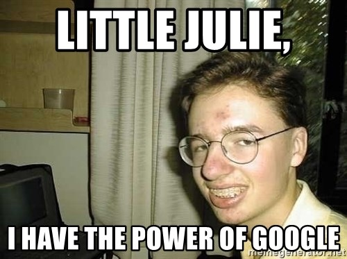 uglynerdboy - Little Julie, I have the power of google