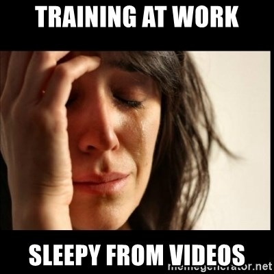 First World Problems - Training at work Sleepy from videos