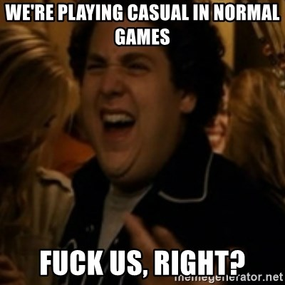 Jonah Hill - We're playing casual in normal games Fuck us, right?