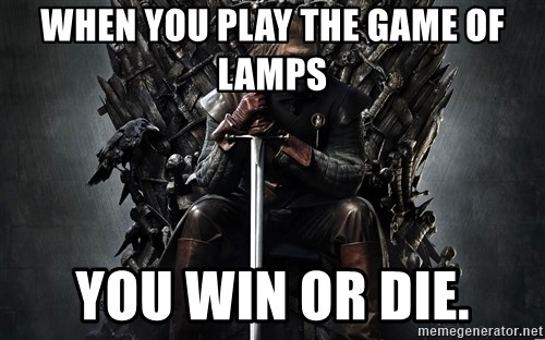 Eddard Stark - When you play the game of lamps You win or die.