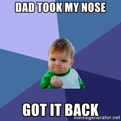 Success Kid - Dad took my nose Got it back