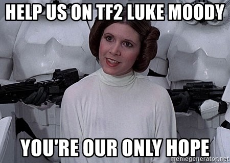 princess leia - Help us on TF2 Luke moody You're our only hope