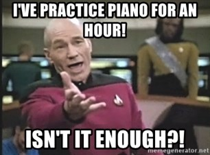 Captain Picard - I'VE PRACTICE PIANO FOR AN HOUR! ISN'T IT ENOUGH?!