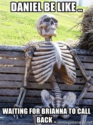 Waiting Skeleton - Daniel be like .. Waiting for Brianna to call back ..