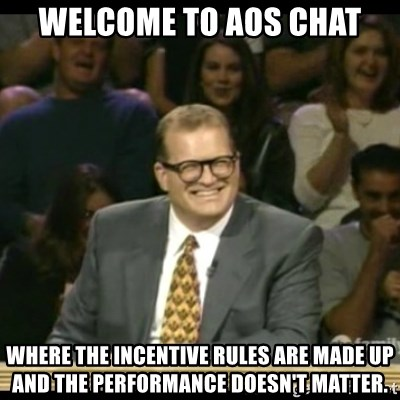 Whose Line - Welcome to AOS Chat Where the incentive rules are made up and the performance doesn't matter.