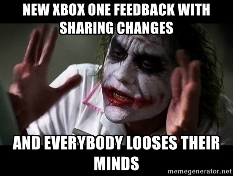 joker mind loss - New xbox one feedback with sharing changes And everybody looses their minds