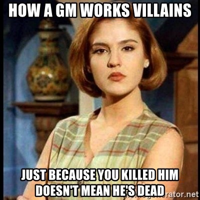 Angelica Santibañez - How a gm works villains just because you killed him doesn't mean he's dead