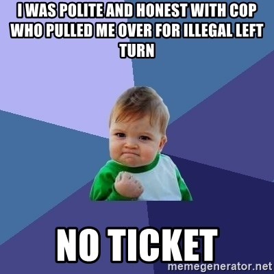 Success Kid - I was polite and honest with cop who pulled me over for illegal left turn No Ticket