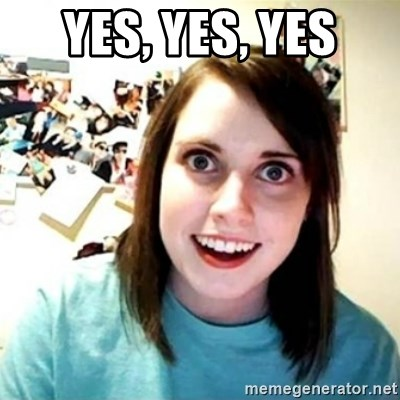Overly Attached Girlfriend creepy - YES, YES, YES