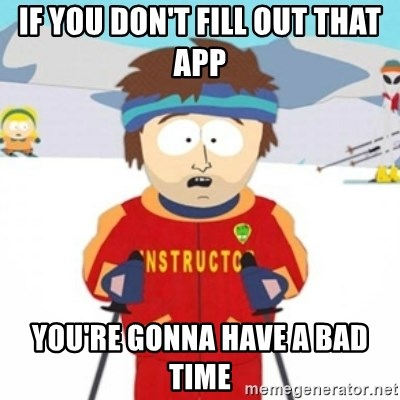 Bad time ski instructor 1 - If you don't fill out that app you're gonna have a bad time