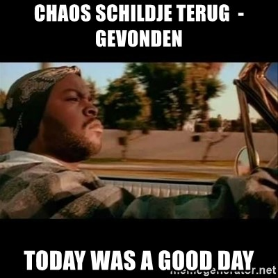 Ice Cube- Today was a Good day - Chaos Schildje Terug  -gevonden Today was a good day