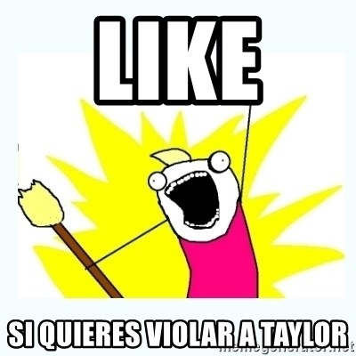All the things - Like  Si quieres Violar a Taylor