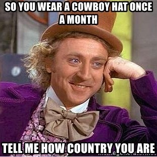 Willy Wonka - So you wear a cowboy hat once a month Tell me how country you are