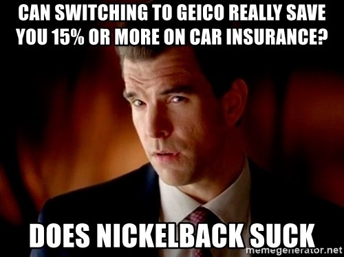 Geico Guy - Can switching to Geico really save you 15% or more on car insurance? Does Nickelback suck