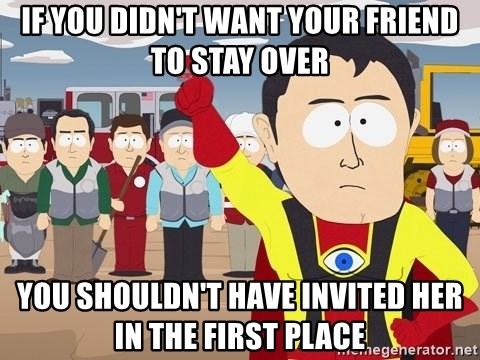 Captain Hindsight South Park - If you didn't want your friend to stay over You shouldn't have invited her in the first place