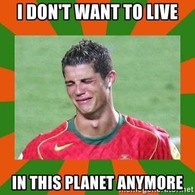 cristianoronaldo - I DON'T WANT TO LIVE IN THIS PLANET ANYMORE