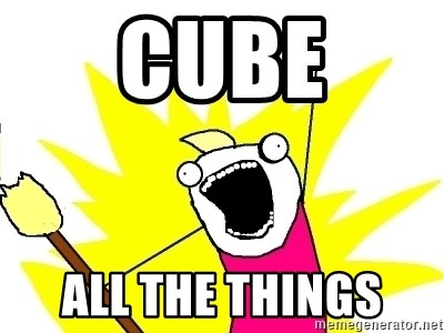 X ALL THE THINGS - CUBE ALL THE THINGS
