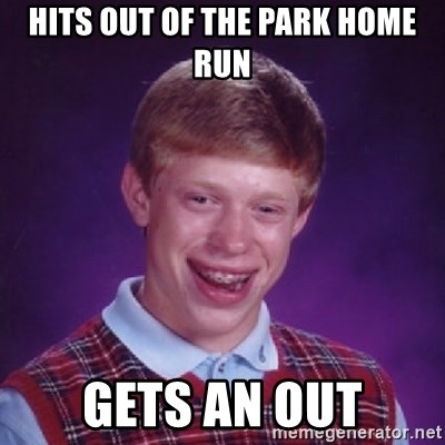 Bad Luck Brian - HITS OUT OF THE PARK HOME RUN GETS AN OUT