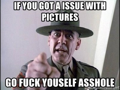 Military logic - if you got a issue with pictures go fuck youself asshole