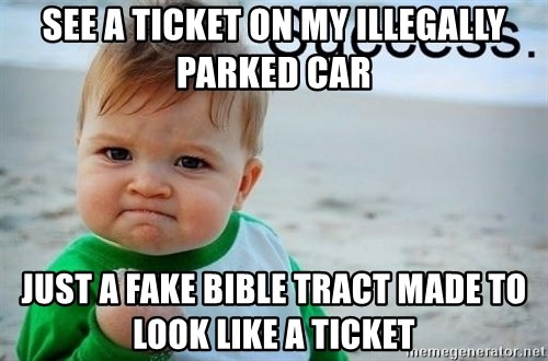 success baby - See a ticket on my illegally parked car Just a fake bible tract made to look like a ticket