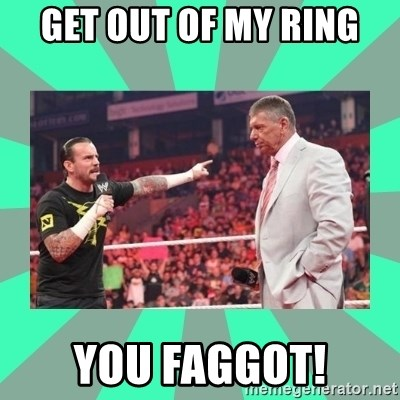 CM Punk Apologize! - Get Out of my ring you Faggot!