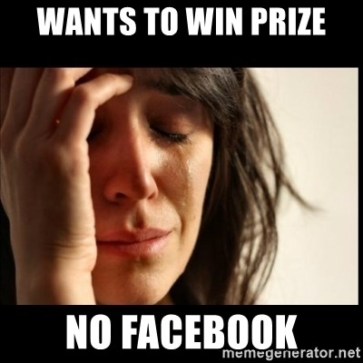 First World Problems - WANTS TO WIN PRIZE NO FACEBOOK