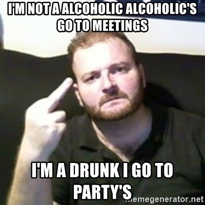 Angry Drunken Comedian - I'M NOT A ALCOHOLIC ALCOHOLIC'S GO TO MEETINGS I'M A DRUNK I GO TO PARTY'S