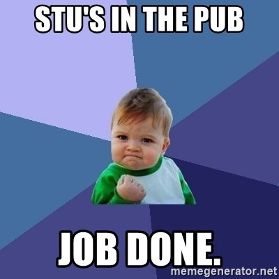 Success Kid - Stu's in the pub Job done.