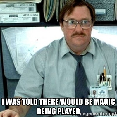 Milton Office Space -  I was told there would be magic being played