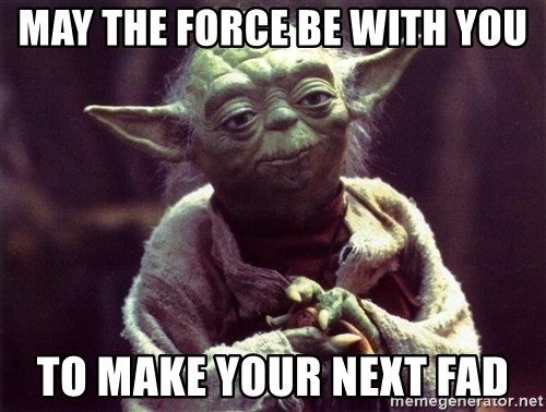 Yoda - may the force be with you to make your next fad